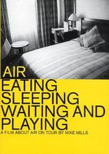 AIR ‎– Eating Sleeping Waiting And Playing (A Film About Air On Tour) - Documentaire (1999)